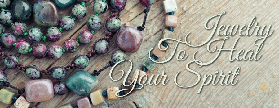Jewelry To Heal Your Spirit
