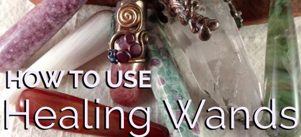 How to use healing crystal wands